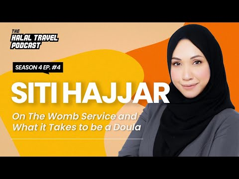 The Halal Travel Podcast S4 EP4 | Siti Hajjar: On The Womb Service & What It Takes To Be A Doula