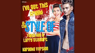 I've Got This Friend (In the Style of Faith Hill & Larry Stewart) (Karaoke Version)