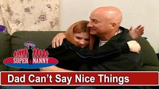 Dad Can't Say Anything Nice To Daughter | Supernanny