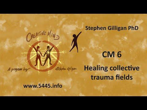 CM6: Healing collective trauma fields. Stephen Gilligan | Creative ...