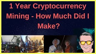 1 Year Cryptocurrency Mining - How Much Did I Make?