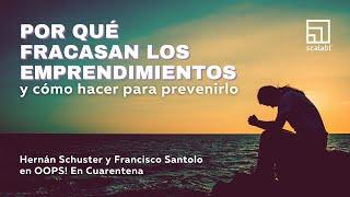 ¿Por qué fracasan los emprendimientos y cómo hacer para prevenirlo? Hernán Schuster y Francisco Santolo en OOPS! En Cuarentena