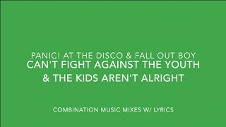 Can't Fight Against the Youth & The Kids Aren't Alright (Panic! at the Disco & Fall Out Boy)