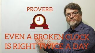 English Tutor Nick P Proverbs (91) Even a Broken Clock is Right Twice a Day