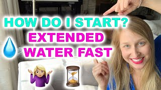 💧How do I start? Extended Water Fast - Practice Practice Practice!!!