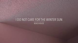 Beach House // I Do Not Care For The Winter Sun [COVER]