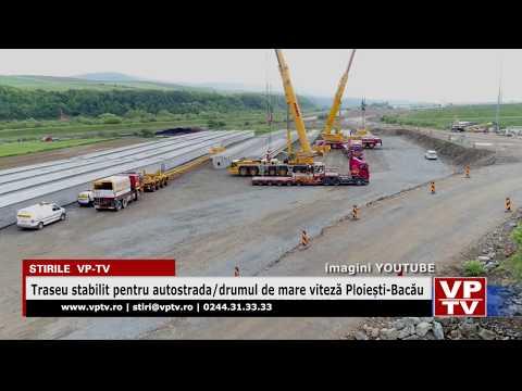 Traseu stabilit pentru autostrada/drumul de mare viteză Ploiești-Bacău