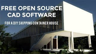 Top 10 Free Open Source CAD Software for Designing a DIY Shipping Container  House 2018