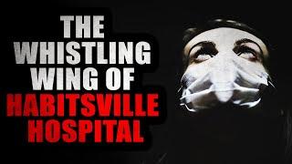 """The Whistling Wing of Habitsville Hospital"" | Creepypasta Storytime"