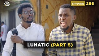 LUNATIC - Part 5 (Mark Angel Comedy) (Episode 296)