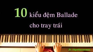 Tự học piano solo/cover - Điệu Ballade: 10 kiểu đệm tay trái