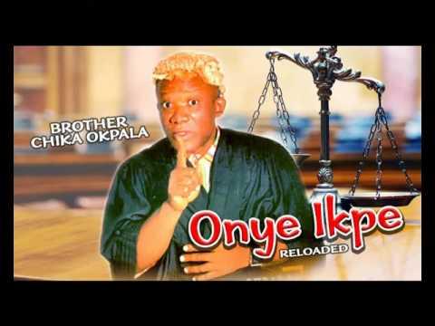 Bro. Chika Okpala - Onye Ikpe - Gospel Music