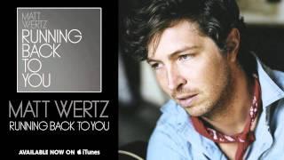 Matt Wertz - Running Back To You