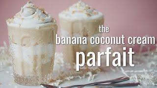 The Banana Coconut Cream Parfait   Hot For Food