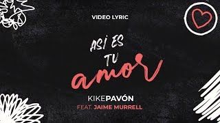 Kike Pavón Ft Jaime Murrell - Así es tu amor - Video Lyric