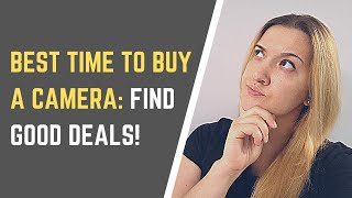 BEST TIME OF YEAR TO BUY A CAMERA? Get Good Photography Deals!