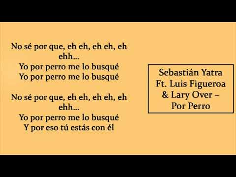 POR PERRO - SEBASTIAN YATRA  FT. LUIS FIGUEROA x LARY OVER  LETRA