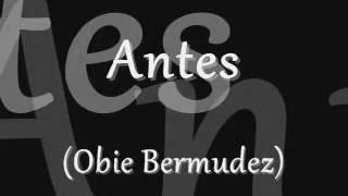 Antes - Obie Bermúdez (letra)