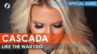 Cascada - Like The Way I Do (Audio)