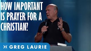 The Importance of Prayer in the Life of the Believer (With Greg Laurie)