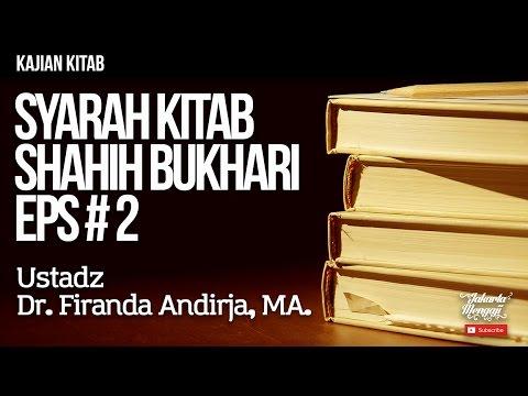 Kajian Kitab : Syarah Kitab Shahih Bukhari Eps#2 – Ustadz Dr. Firanda Andirja, MA.
