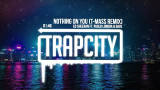 Ed Sheeran - Nothing On You (ft. Paulo Londra & Dave) [T-Mass Remix]
