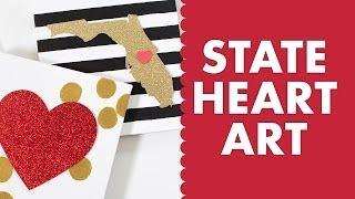 DIY Valentines Day State Heart Art Tutorial
