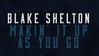 Blake Shelton Makin' It Up As You Go