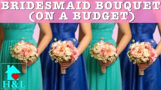 Bridesmaid Bouquet On A Budget || Health And Lifestyle