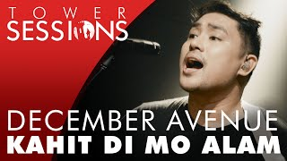 December Avenue - Kahit Di Mo Alam | Tower Sessions (1/4)