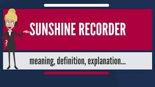 What is SUNSHINE RECORDER? What does SUNSHINE RECORDER mean? SUNSHINE RECORDER meaning