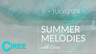 Summer Melodies - July 2018 with Ciree [Best Melodic Progressive House Mix]
