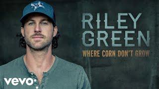 Riley Green Where Corn Don't Grow