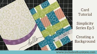 Card Tutorial | Creating A Background Using Pattern Paper | Simplicity Series Ep.5