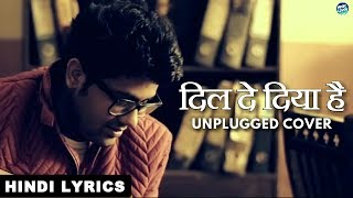 Dil De Diya Hai | Unplugged Cover | Song Lyrics   - YouTube