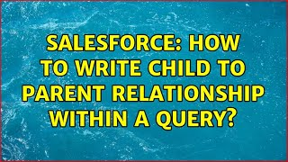Salesforce: How to write child to parent relationship within a query? (3 Solutions!!)