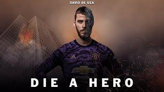 David De Gea – Die a Hero