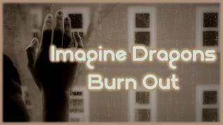 Imagine Dragons - Burn Out [Lyrics on screen]