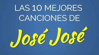 Las 10 mejores canciones de JOSÉ JOSÉ