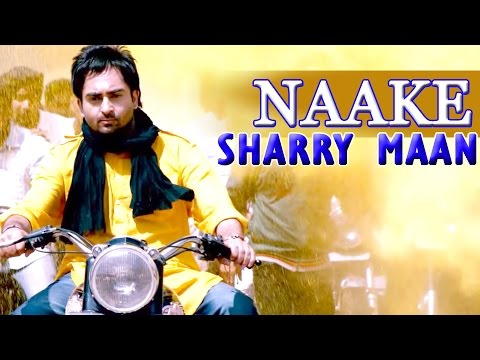 Naake - Sharry Maan || Latest New Punjabi Songs 2015 || Lokdhun Punjabi