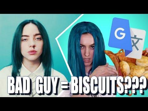 "Google Translate Sings: ""bad guy"" by Billie Eilish (PARODY)"