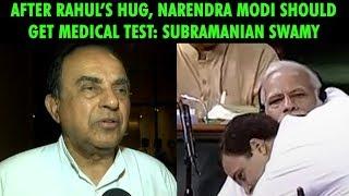 After Rahul's hug, Narendra Modi should get medical test: Subramanian Swamy