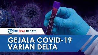 Covid-19 Varian Delta Dikenal Lebih Menular, Ini Gejala yang Dirasakan bila Terjangkit Jenis Baru