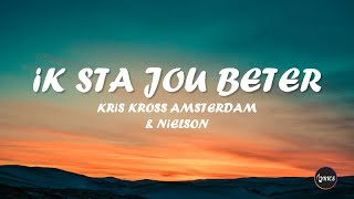 Kris Kross Amsterdam & Nielson   Ik Sta Jou Beter (lyrics)