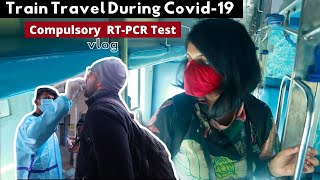 Train Travel During Covid-19 (My Experience) I COMPULSORY  RT-PCR Test At Railway Station