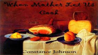 When Mother Lets Us Cook | Constance Johnson | Crafts & Hobbies, Reference | Audiobook Full