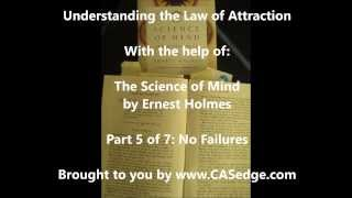 Understanding the Law Of Attraction - Part 5 - No Failures - Ernest Holmes Science of Mind