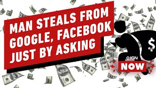 Man Steals $122 Million from Google, Facebook By Forging Invoices - IGN Now