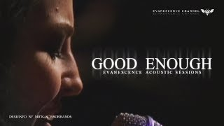 "Evanescence: ""Good Enough"" (Acoustic Sessions)"