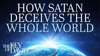 How Satan Deceives the Whole World